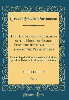 The History and Proceedings of the House of Lords, From the Restoration in 1660 to the Present Time, Vol. 7