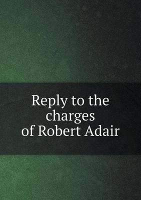 Reply to the Charges of Robert Adair
