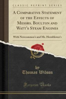 A Comparative Statement of the Effects of Messrs. Boulton and Watt's Steam Engines