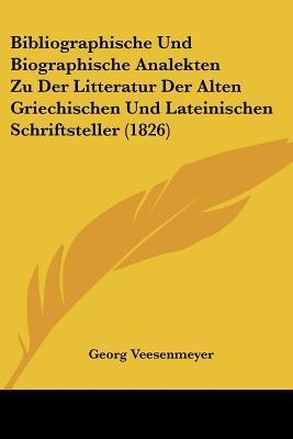 Bibliographische Und Biographische Analekten Zu Der Litteratur Der Alten Griechischen Und Lateinischen Schriftsteller (1826)
