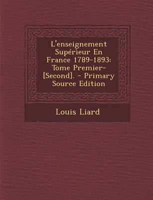 L'Enseignement Superieur En France 1789-1893