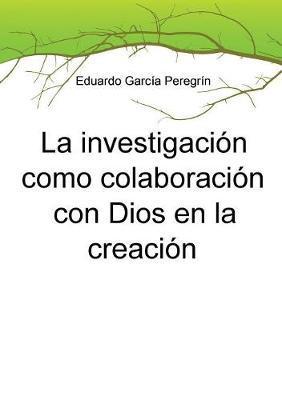 La investigación como colaboración con Dios en la creación