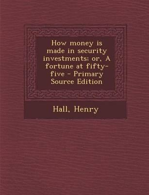 How Money Is Made in Security Investments; Or, a Fortune at Fifty-Five