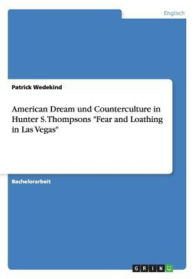 American Dream und Counterculture in Hunter S. Thompsons Fear and Loathing in Las Vegas
