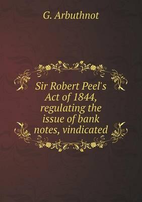 Sir Robert Peel's Act of 1844, Regulating the Issue of Bank Notes, Vindicated