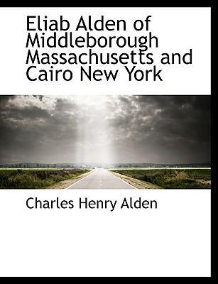 Eliab Alden of Middleborough Massachusetts and Cairo New York