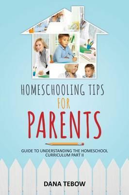 Homeschooling Tips for Parents Guide to Understanding the Homeschool Curriculum Part II