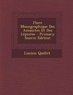 Flore Monographique Des Amanites Et Des Lepiotes