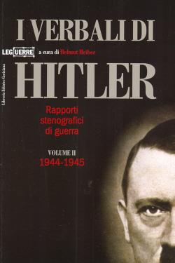 I verbali di Hitler. Vol. 2: 1944-1945.