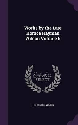 Works by the Late Horace Hayman Wilson Volume 6