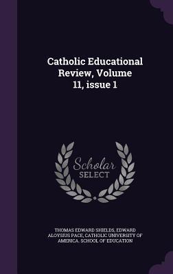 Catholic Educational Review, Volume 11, Issue 1