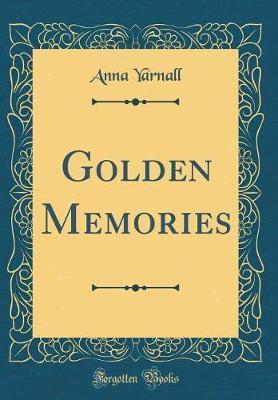 Golden Memories (Classic Reprint)