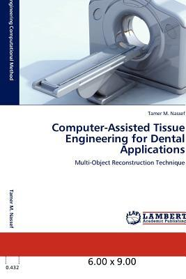 Computer-Assisted Tissue Engineering for Dental Applications