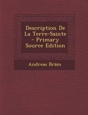 Description de La Terre-Sainte - Primary Source Edition
