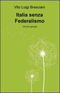 Italia senza federalismo. 150 anni sprecati