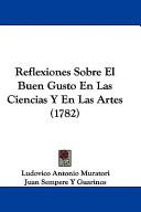 Reflexiones Sobre El Buen Gusto En Las Ciencias Y En Las Artes (1782)