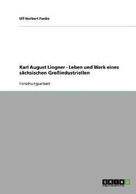 Karl August Lingner. Leben und Werk eines sächsischen Großindustriellen