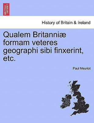 Qualem Britanniæ formam veteres geographi sibi finxerint, etc