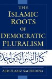 The Islamic Roots of Democratic Pluralism