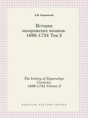 The History of Zaporozhye Cossacks. 1686-1734 Volume 3
