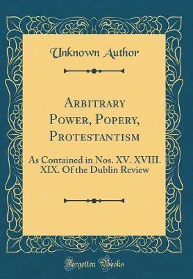 Arbitrary Power, Popery, Protestantism