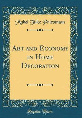 Art and Economy in Home Decoration (Classic Reprint)