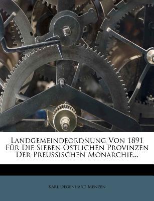 Landgemeindeordnung Von 1891 Fur Die Sieben Ostlichen Provinzen Der Preussischen Monarchie...