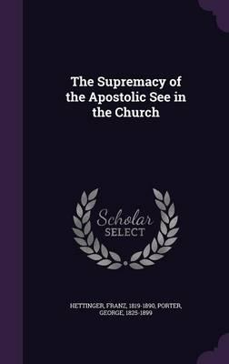 The Supremacy of the Apostolic See in the Church