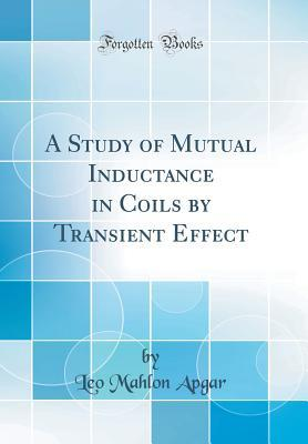 A Study of Mutual Inductance in Coils by Transient Effect (Classic Reprint)