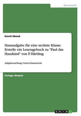 """Hausaufgabe für eine sechste Klasse. Erstelle ein Lesetagebuch zu """"Paul das Hauskind"""" von P. Härtling"""