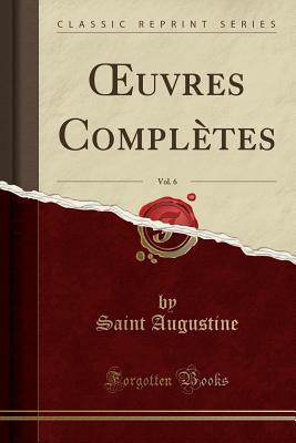 OEuvres Complètes, Vol. 6 (Classic Reprint)