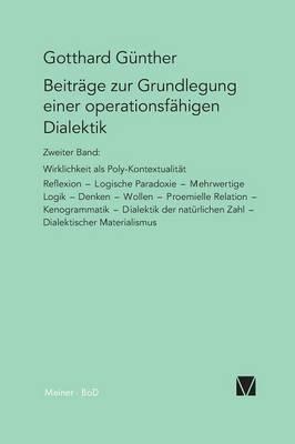 Beiträge zur Grundlegung einer operationsfähigen Dialektik / Wirklichkeit als Poly-Kontexturalität