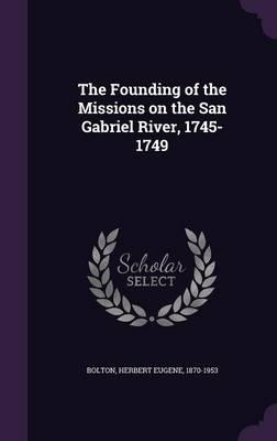 The Founding of the Missions on the San Gabriel River, 1745-1749