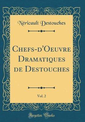 Chefs-d'Oeuvre Dramatiques de Destouches, Vol. 2 (Classic Reprint)