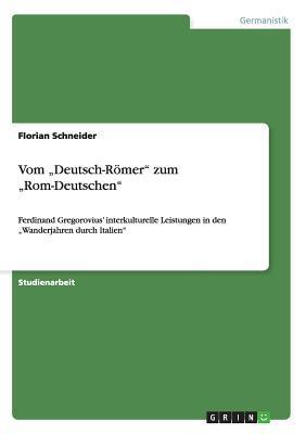 """Vom """"Deutsch-Römer"""" zum """"Rom-Deutschen"""""""