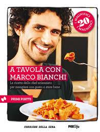 A tavola con Marco Bianchi: le ricette dello chef-scienziato per mangiare con gusto e stare bene