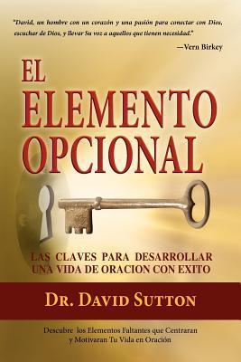 El Elemento Opcional, Las Claves Para Desarrollar Una Vida de Oracion Con Exito
