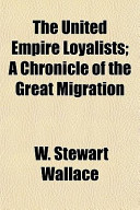 The United Empire Loyalists; A Chronicle of the Great Migration