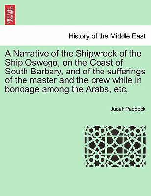 A Narrative of the Shipwreck of the Ship Oswego, on the Coast of South Barbary, and of the sufferings of the master and the crew while in bondage among the Arabs, etc.