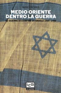 Medio Oriente dentro la guerra. Le guerre di confine d'Israele 1949-1956