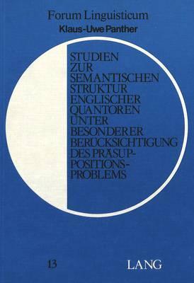 Studien zur semantischen Struktur englischer Quantoren unter besonderer Berücksichtigung des Präsuppositionsproblems