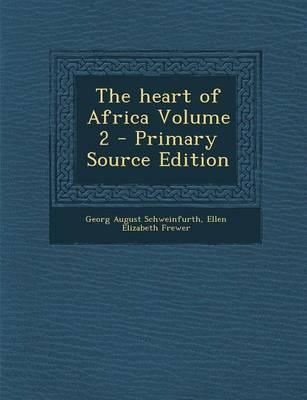 The Heart of Africa Volume 2 - Primary Source Edition