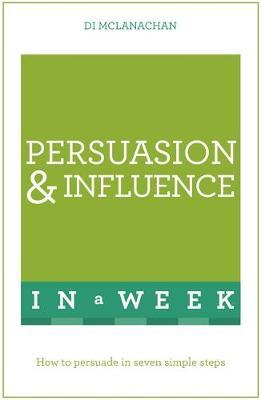 Teach Yourself Persuasion and Influence in a Week
