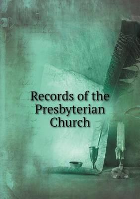 Records of the Presbyterian Church