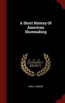 A Short History of American Shoemaking