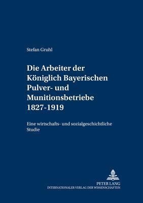 Die Arbeiter der Königlich Bayerischen Pulver- und Munitionsbetriebe 1827-1919