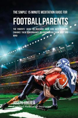 The Simple 15 Minute Meditation Guide for Football Parents