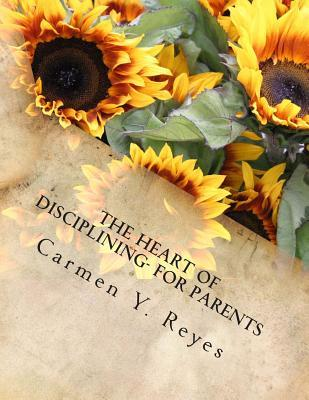 The Heart of Disciplining- for Parents