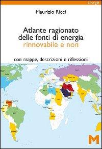 Atlante ragionato delle fonti di energia rinnovabile e non
