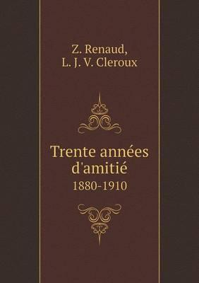 Trente Annees D'Amitie 1880-1910